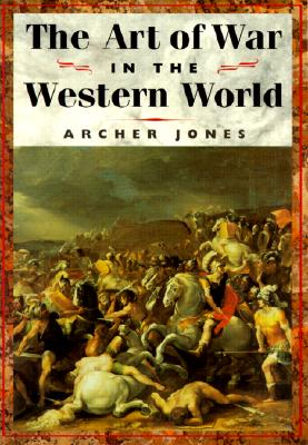 The Art of War in the Western World By Jones, Archer