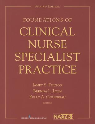 Foundations of Clinical Nurse Specialist Practice By Fulton, Janet (EDT)/ Lyon, Brenda (EDT)/ Goudreau, Kelly (EDT)