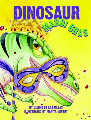 Dinosaur Mardi Gras By De Las Casas, Dianne/ Gentry, Marita (ILT)